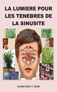 """T. Aristide Didier Chabi T. Aristide Didier Chabi - LA SINUSITE: """"""""La lumière pour les ténèbres de la sinusite""""""""."""