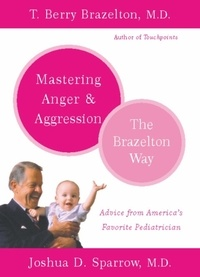 T. Berry Brazelton et Joshua D. Sparrow - Mastering Anger and Aggression - The Brazelton Way.