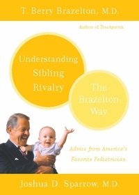 T. Berry Brazelton et Joshua D. Sparrow - Understanding Sibling Rivalry - The Brazelton Way.