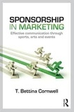 T. Bettina Cornwell - Sponsorship in Marketing - Effective Communication Through Sports, Arts and Events.