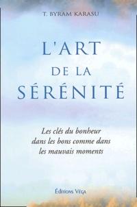 T Byram Karasu - L'art de la sérénité - Les clés du bonheur dans les bons comme dans les mauvais moments.