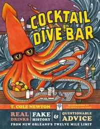 T. Cole Newton et Bazil Zerinsky - Cocktail Dive Bar - Real Drinks, Fake History, and Questionable Advice from New Orleans's Twelve Mile Limit.