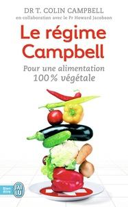 T. Colin Campbell - Le régime Campbell - Pour une alimentation 100 % végétale.