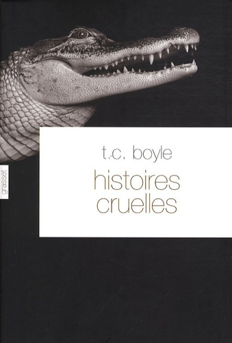 T. Coraghessan Boyle - Histoires cruelles.