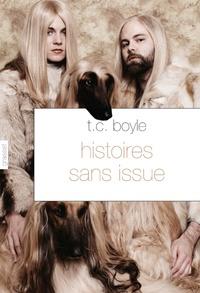 T. Coraghessan Boyle - Histoires sans issue.