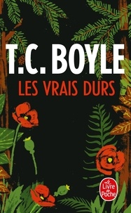 T. Coraghessan Boyle - Les vrais durs.