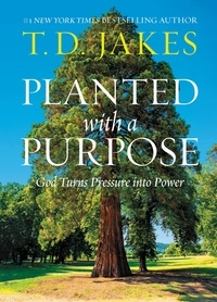 T. D. Jakes - Planted with a Purpose - God Turns Pressure into Power.
