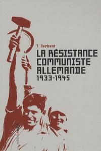 T. Derbent - La résistance communiste allemande 1933-1945.