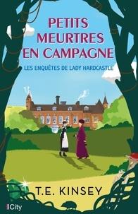 T. E. Kinsey - Petits meurtres en campagne - Les enquêtes de Lady Hardcastle.