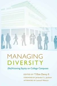 T. elon Dancy ii - Managing Diversity - (Re)Visioning Equity on College Campuses- Foreword by Jerlando F. L. Jackson- Afterword by Lemuel Watson.