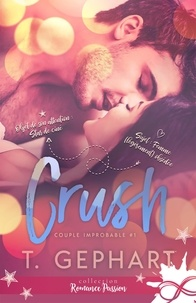 T. Gephart - Crush 1 : Crush  - Couple improbable, T1.