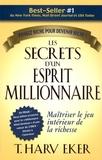 T. Harv Eker - Les secrets d'un esprit millionnaire - Passer maître au jeu intérieur de la richesse.