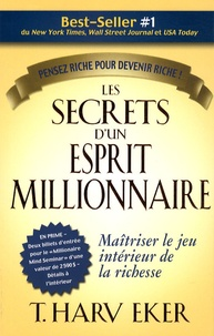 Les secrets d'un esprit millionnaire- Passer maître au jeu intérieur de la richesse - T. Harv Eker |