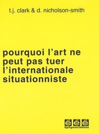 T. J. Clark et Donald Nicholson-Smith - Pourquoi l'art ne peut pas tuer l'internationale situationniste.