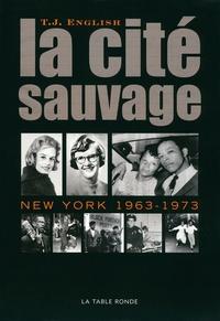 T-J English - La cité sauvage - New York 1963-1973.