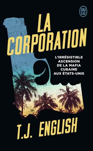 La Corporation. L'irrésistible ascension de la mafia cubaine aux Etats-Unis