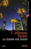T. Jefferson Parker - La chasse aux tueurs.