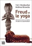 T.K.V. Desikachar et Hellfried Krusche - Freud et le yoga - Entretien entre un maître de yoga et un psychanalyste.