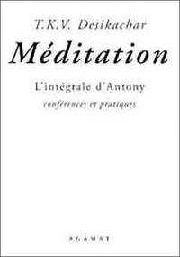T-K-V Desikachar - Méditation - L'intégrale d'Antony, conférences et pratiques.