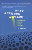 T. L. Taylor - Play Between Worlds - Exploring Online Game Culture.