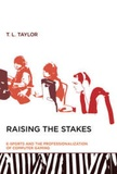 T. L. Taylor - Raising the Stakes - E-Sports and the Professionalization of Computer Gaming.
