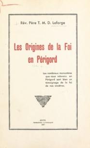 T. M. D. Laforge - Les origines de la foi en Périgord.