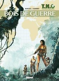 Jean-Claude Bartoll - T.N.O. T03 : Bois de guerre.