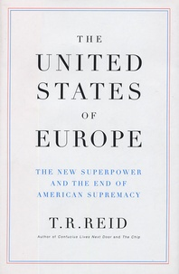 T-R Reid - The United States of Europe - The New Superpower and the End of American Supremacy.