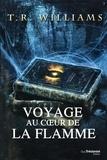 T. R. Williams - Trilogie du monde émergent Tome 1 : Voyage au coeur de la flamme.