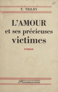 T. Trilby - L'amour et ses précieuses victimes.