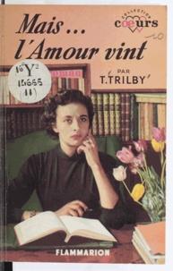 T. Trilby - Mais... l'amour vint.