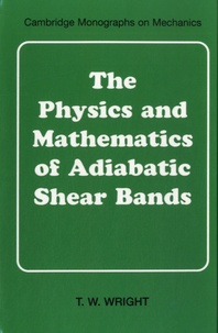 The Physics and Mathematics of Adiabatic Shear Bands - T. W. Wright |
