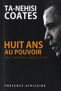 Ta-Nehisi Coates - Huit ans au pouvoir - Une tragédie américaine.