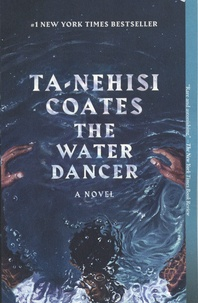 Ta-Nehisi Coates - The Water Dancer - A Novel.