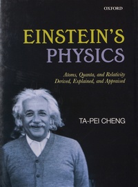 Einstein's Physics- Atoms, Quanta, and Relativity Derived, Explained, and Appraised - Ta-Pei Cheng |