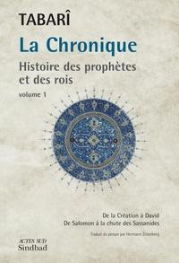 Tabari - La Chronique : Histoire des prophètes et des rois - Tome 1, De la Création à David ; De Salomon à la chute des Sassanides.