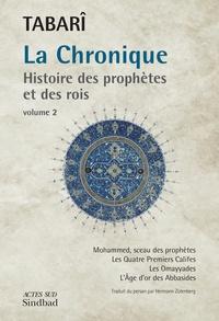 Tabari - La Chronique : Histoire des prophètes et des rois - Tome 2, Mohammed, sceau des prophètes ; Les Quatre Premiers Califes ; Les Omayyades ; L'Age d'or des Abbasides.