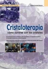 Tabish Griziotti Basevi - Cristaloterapia - Cómo curarse con los cristales.