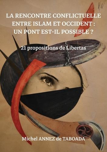 Taboada Michel Annez de - La rencontre conflictuelle entre islam et occident: Un pont est-il possible? - 21 propositions de libertas.