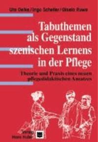 Tabuthemen als Gegenstand szenischen Lernens in der Pflege - Theorie und Praxis eines neuen pflegedidaktischen Ansatzes.