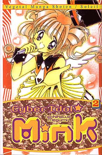 Tachikawa Megumi - Cyber Idol Mink. Tome 2 : .