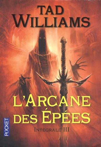 Tad Williams - L'Arcane des Epées Intégrale 3 : .