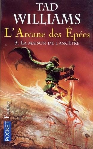L'Arcane des Epées Tome 3 La maison de l'ancêtre