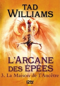 Tad Williams - L'Arcane des Epées Tome 3 : La maison de l'ancêtre.