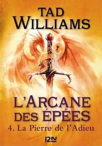 Tad Williams - L'Arcane des Epées Tome 4 : La pierre de l'adieu.
