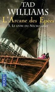 Tad Williams - L'Arcane des Epées Tome 5 : Le livre du nécromant.