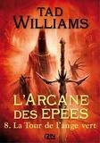 Tad Williams - L'Arcane des Epées Tome 8 : La tour de l'ange vert.