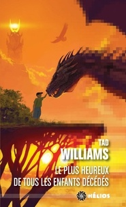 Tad Williams - Le plus heureux de tous les enfants décédés.