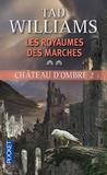 Tad Williams - Les Royaumes des Marches  : Château d'ombre - Tome 2.