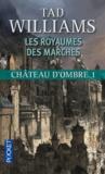 Tad Williams - Les Royaumes des Marches Tome 1 : Château d'ombre.